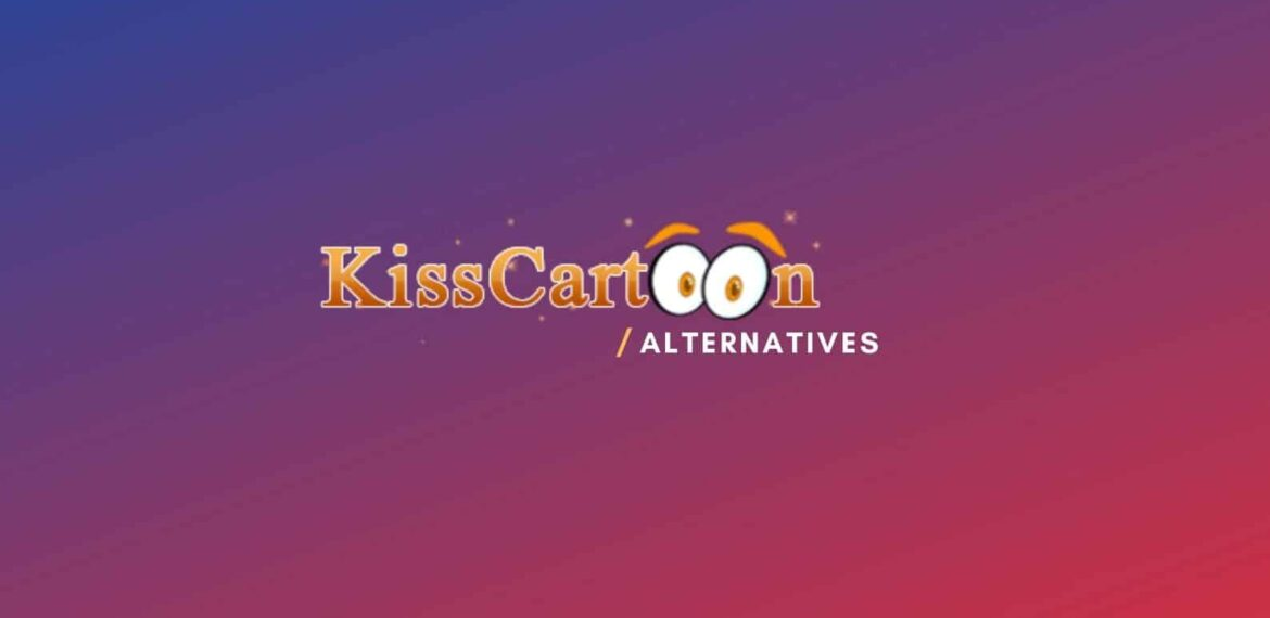Kisscartoon Website: Watch High Quality Cartoons [Working Mirrors & Top Alternatives]